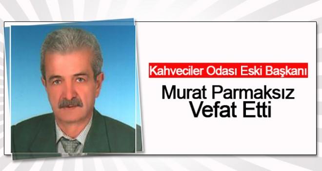 Murat Parmaksız hayatını kaybetti