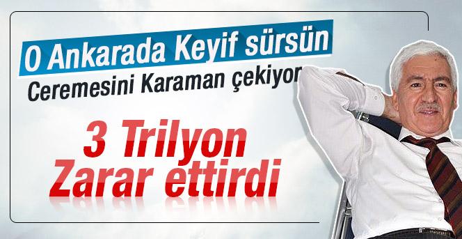 Murat Koca'nın Karamana 3 trilyon zararı oldu