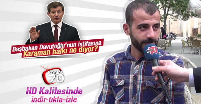 Başbakan Davutoğlu'nun istifasına Karaman halkı ne diyor