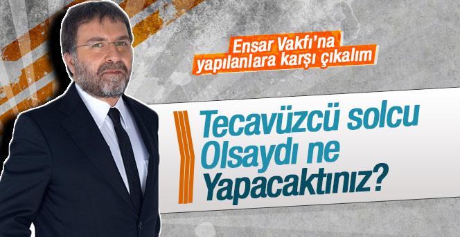 Ahmet Hakan Ensar Vakfı'nın linç edilmesine tepki gösterdi