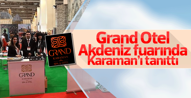 Grand Otel Karamanı tanıttı