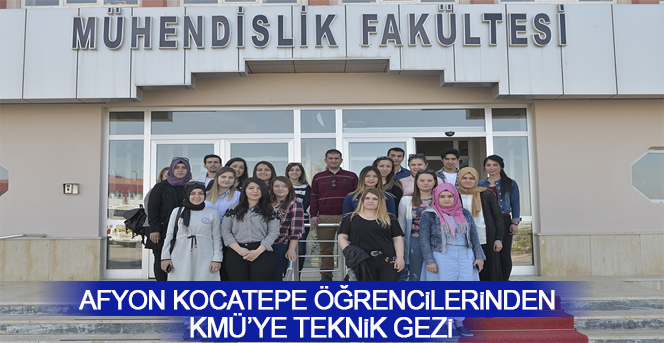 Afyon Kocatepe Öğrencilerinden KMÜ'ye Teknik Gezi