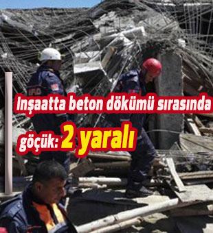 inşaatta beton dökümü sırasında göçük: 2 yaralı