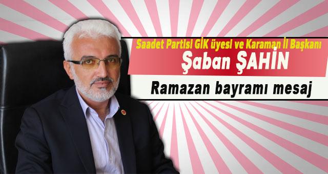 Şaban Şahin Ramazan bayramı münasebetiyle bir mesaj yayınladı.