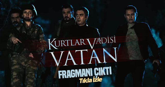 'Kurtlar Vadisi Vatan' Fragmanı Yayınlandı!