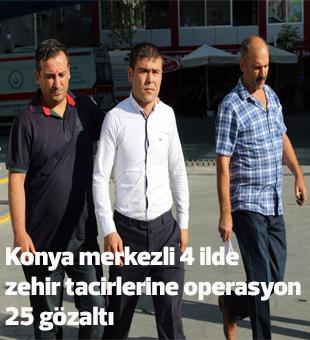 Konya Merkezli 4 İlde Zehir Tacirlerine Operasyon: 25 Gözaltı