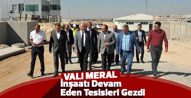 Vali Meral, inşaatı devam eden tesisleri gezdi