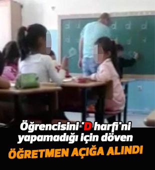 Öğrencisini 'D harfi'ni yapamadığı için dövdü