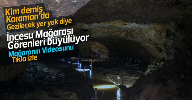 Karaman İncesu Mağarası görenleri büyülüyor.