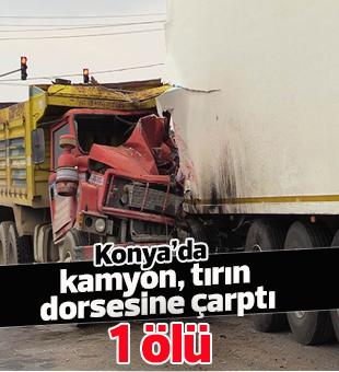Konya'da kamyon tırın dorsesine çarptı: 1 ölü