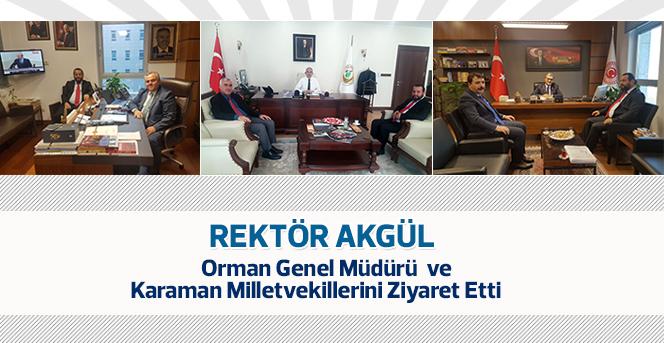 Rektör Akgül Orman Genel Müdürü ve Milletvekillerini Ziyaret Etti