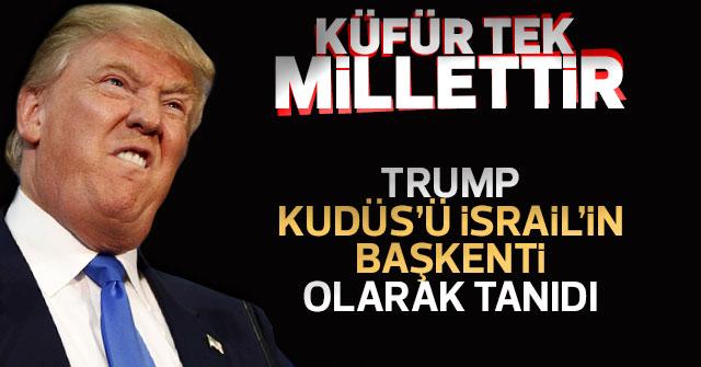 Trump'ın Kudüs'ü İsrail'in başkenti olarak tanıdı