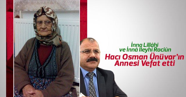 Hacı Osman Ünüvar'ın Annesi vefat etti.