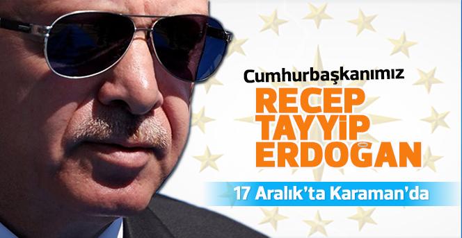 Cumhurbaşkanımız Recep Tayyip Erdoğan, 17 Aralık'ta Karaman'da