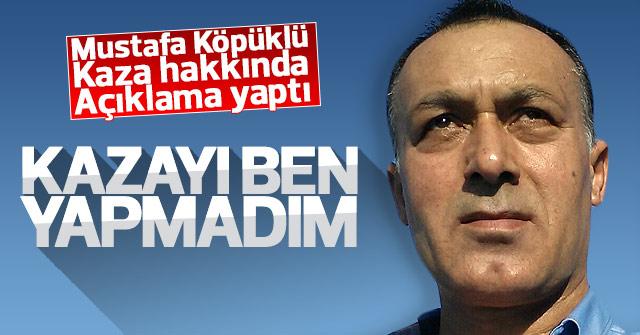 Mustafa köpüklü'den kaza hakkında açıklama