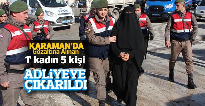 Karaman'da DEAŞ'tan gözaltına alınan 5 kişi adliyeye çıkarıldı
