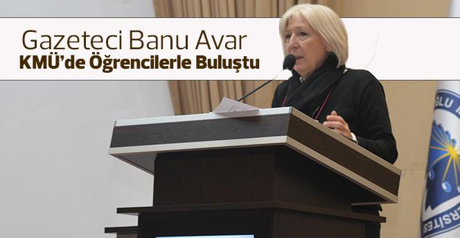 Gazeteci Banu Avar KMÜ'de Öğrencilerle Buluştu