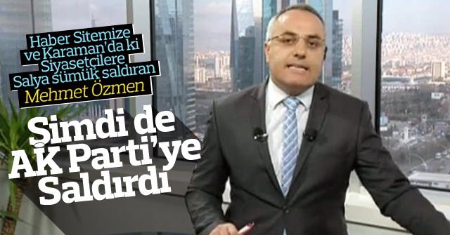 Mehmet Özmen Şimdi de Ak Parti'ye saldırdı