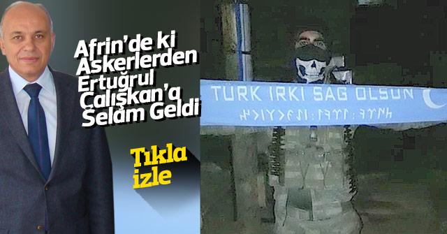 Ertuğrul Çalışkan'a Afrin'den selam var