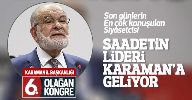 Saadet Lideri Temel Karamollaoğlu Karamana geliyor.