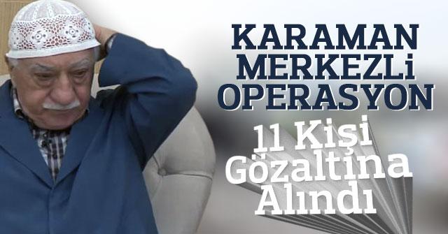 Karaman merkezli 11 ilde FETÖ/PDY operasyonu: 13 gözaltı