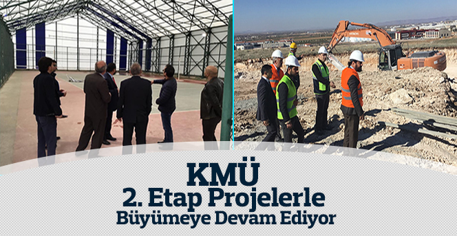KMÜ 2. Etap Projelerle Büyümeye Devam Ediyor