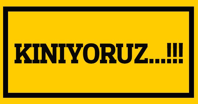 KINIYORUZ