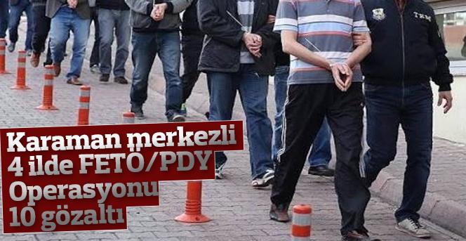 Karaman merkezli 4 ilde FETÖ/PDY operasyonu: 10 gözaltı