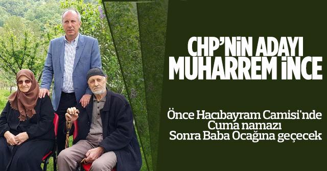 CHP'nin adayı Muharrem İnce oluyor