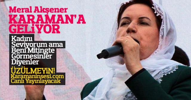 İYİ Parti Genel Başkanı Sn. Meral Akşener Karaman'a Geliyor.