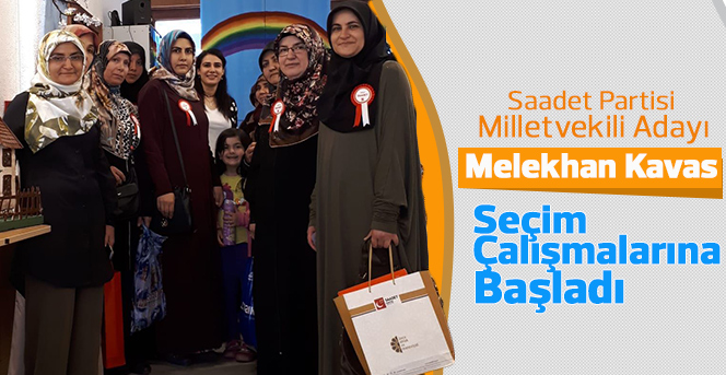 Milletvekili Adayı Melekhan Kavas Seçim Çalışmalarına Başladı