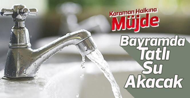 Bayramda Musluklardan Tatlı Su Akacak