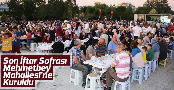 Son İftar Sofrası Mehmetbey Mahallesi'ne Kuruldu
