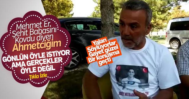 Mehmet Er Şehit babasını kovdu iddiaları yalan çıktı
