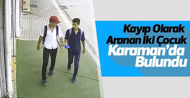 Kayıp olarak aranan iki çocuk Karaman'da bulundu