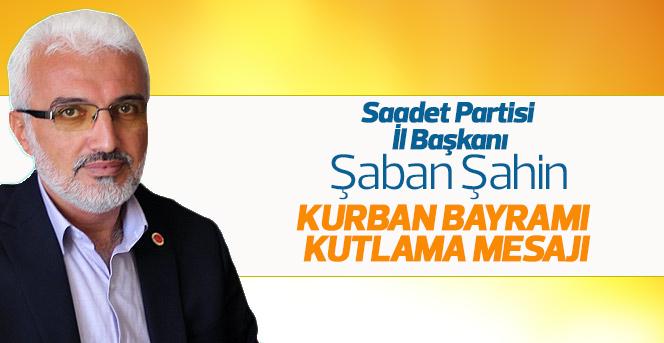 Saadet Partisi İl Başkanı Şaban Şahin'nin Kurban Bayramı Mesajı