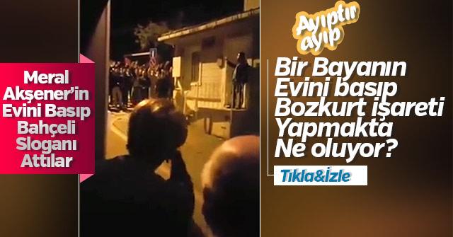 Bir Grup Ülkücü Meral Akşener'in evinin önünde slogan attılar