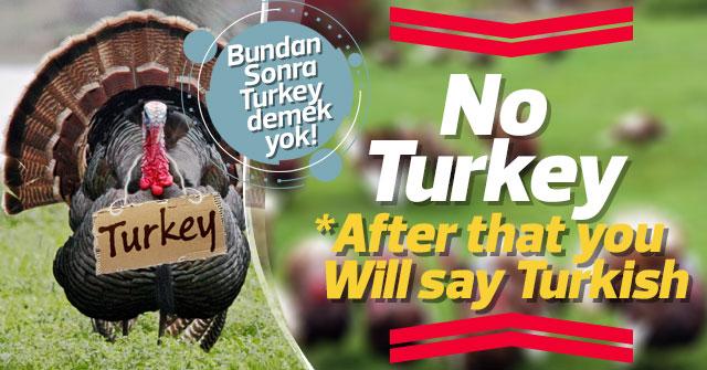 Bundan Sonra Turkey denilmeyecek