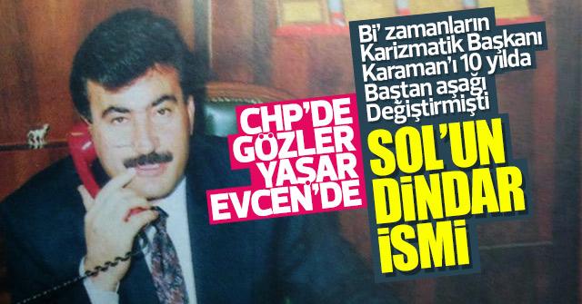 CHP'de Gözler Yaşar Evcen'de