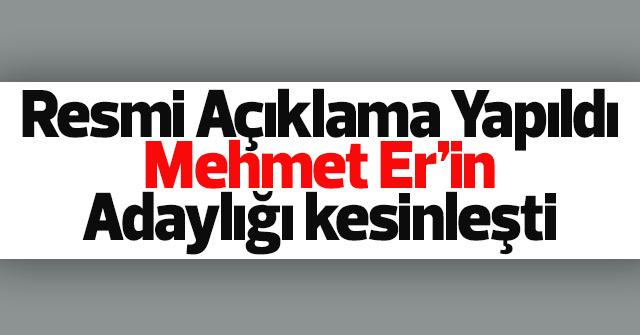 Mehmet Er'in adaylığı kesinleşti.