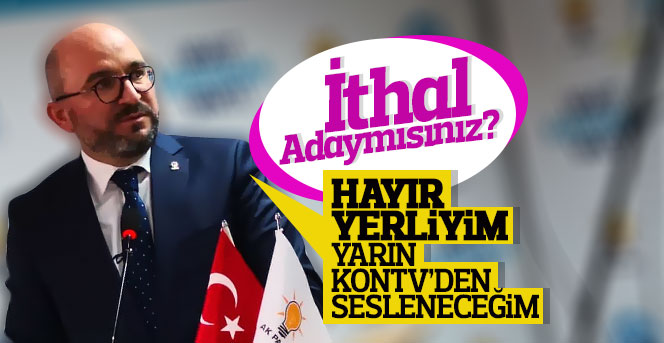 AK Parti adayı Mahmut Sami Şahin Yerli adayım dedi
