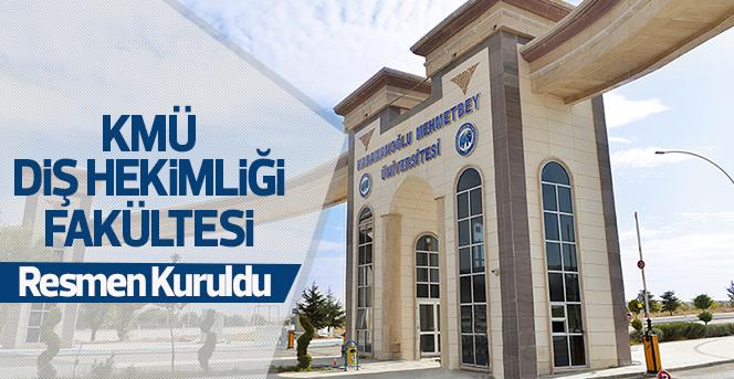KMÜ Diş Hekimliği Fakültesi Resmen Kuruldu