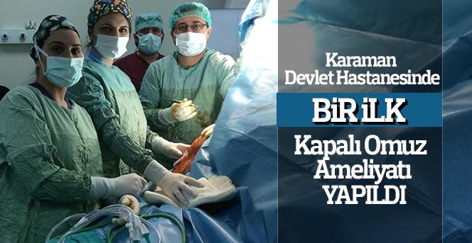 Karaman Devlet Hastanesinde ilk Omuz Artroskopisi gerçekleşti