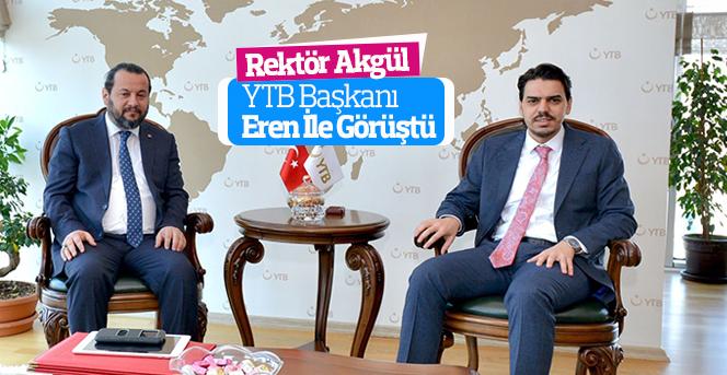 Rektör Akgül, YTB Başkanı Eren İle Görüştü