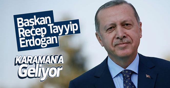Başkan Erdoğan Karaman'a Geliyor