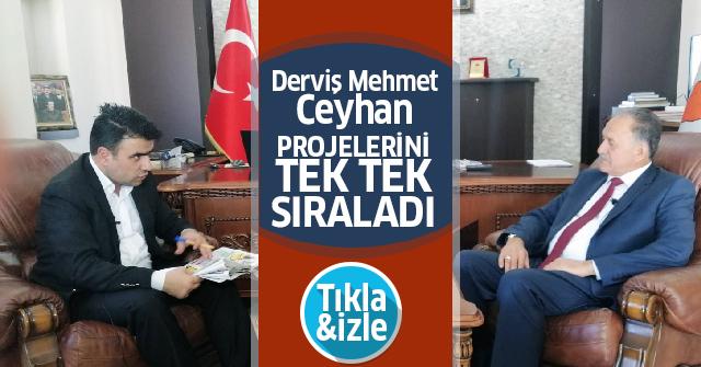 Derviş Mehmet Ceyhan Projelerini anlattı