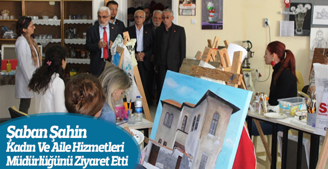 Şaban Şahin, Kadın Ve Aile Hizmetleri Müdürlüğünü Ziyaret Etti.