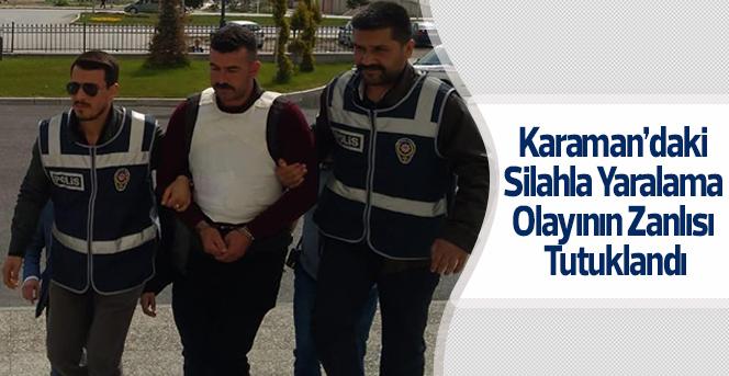 Karaman'daki Silahla Yaralama Olayının Zanlısı Tutuklandı