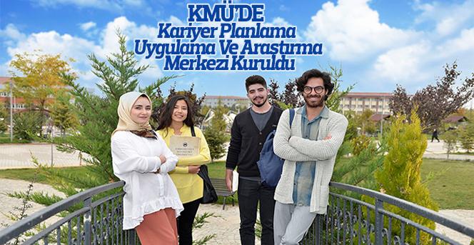KMÜ'de Kariyer Planlama Uygulama Ve Araştırma Merkezi Kuruldu