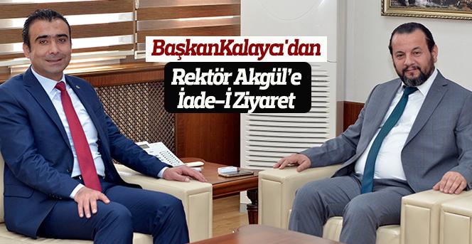 Belediye Başkanı Kalaycı'dan Rektör Akgül'e İade-İ Ziyaret
